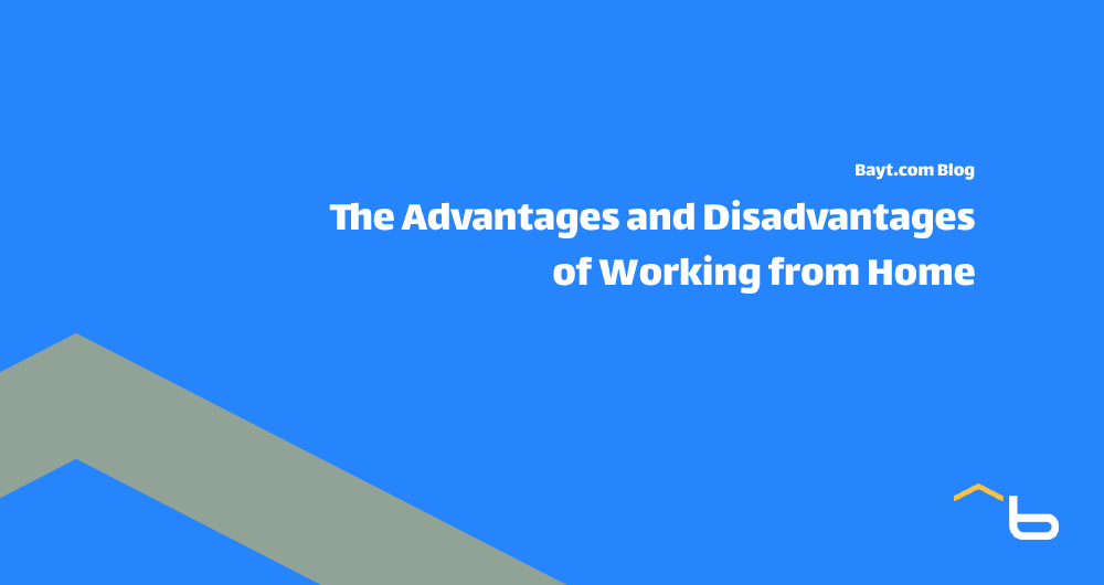 The Advantages and Disadvantages of Working from Home - Bayt